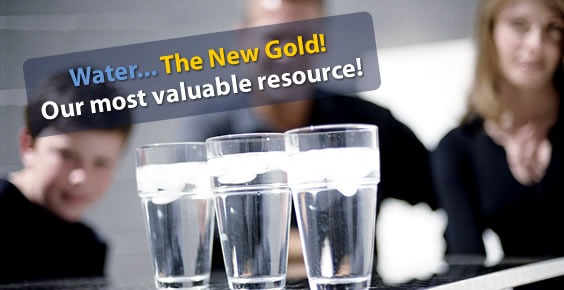 Water... The New Gold! Our most valuable resource!